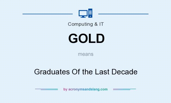 What does GOLD mean? It stands for Graduates Of the Last Decade