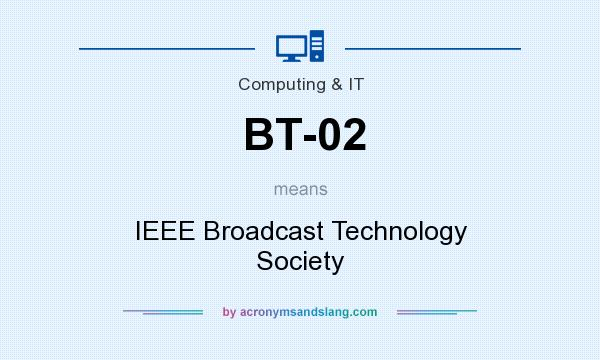 What does BT-02 mean? It stands for IEEE Broadcast Technology Society