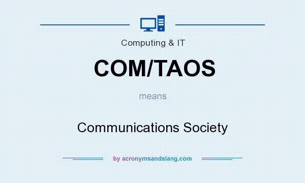 What does COM/TAOS mean? It stands for Communications Society
