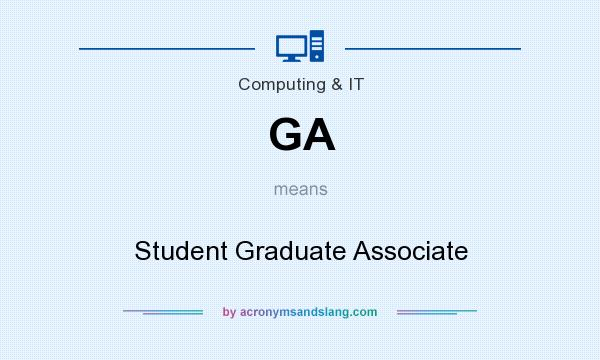What does GA mean? It stands for Student Graduate Associate
