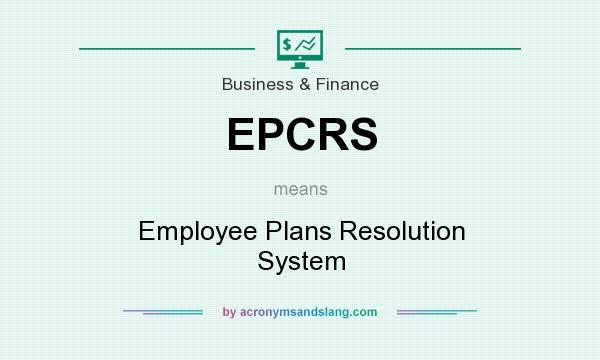 What does EPCRS mean? It stands for Employee Plans Resolution System