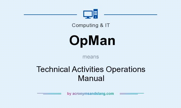 What does OpMan mean? It stands for Technical Activities Operations Manual