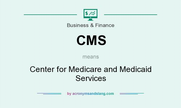 What does CMS mean? It stands for Center for Medicare and Medicaid Services