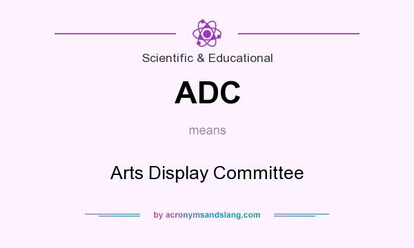 What does ADC mean? It stands for Arts Display Committee
