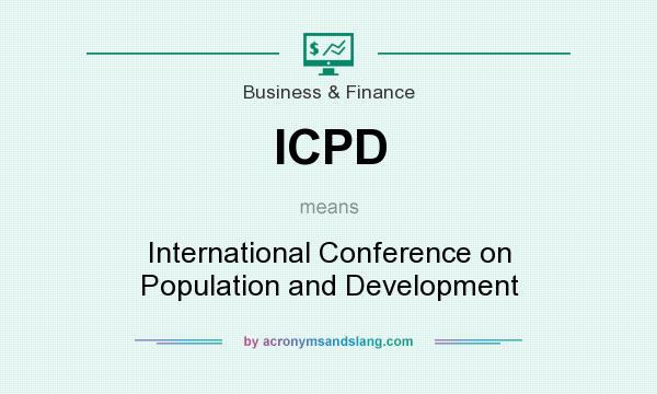 What does ICPD mean? It stands for International Conference on Population and Development
