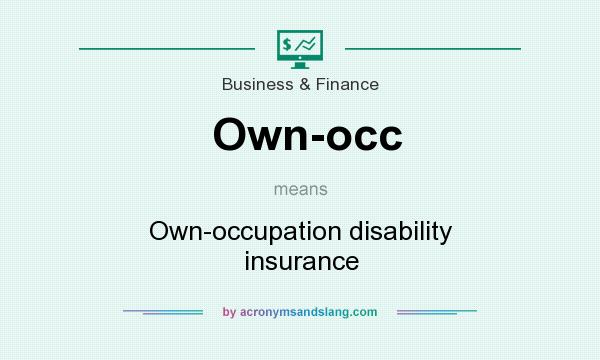 What does Own-occ mean? It stands for Own-occupation disability insurance