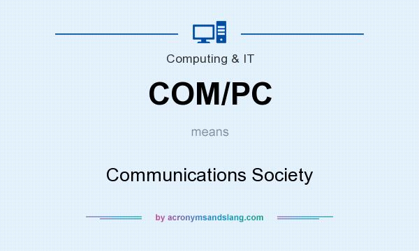 What does COM/PC mean? It stands for Communications Society