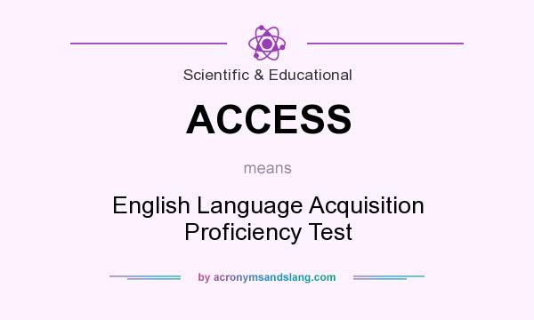 What does ACCESS mean? It stands for English Language Acquisition Proficiency Test