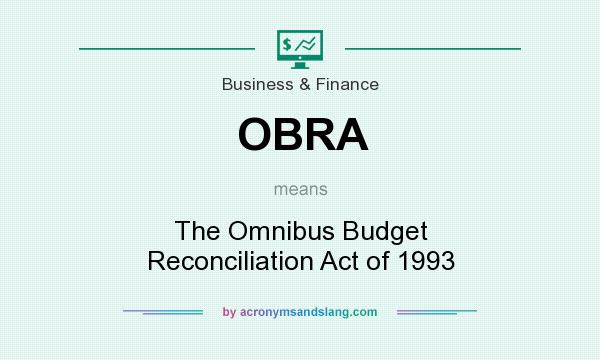 What does OBRA mean? It stands for The Omnibus Budget Reconciliation Act of 1993