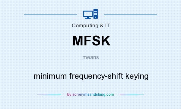 What does MFSK mean? It stands for minimum frequency-shift keying