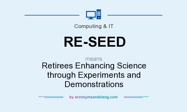 What does RE-SEED mean? It stands for Retirees Enhancing Science through Experiments and Demonstrations