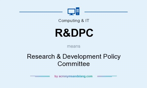 What does R&DPC mean? It stands for Research & Development Policy Committee