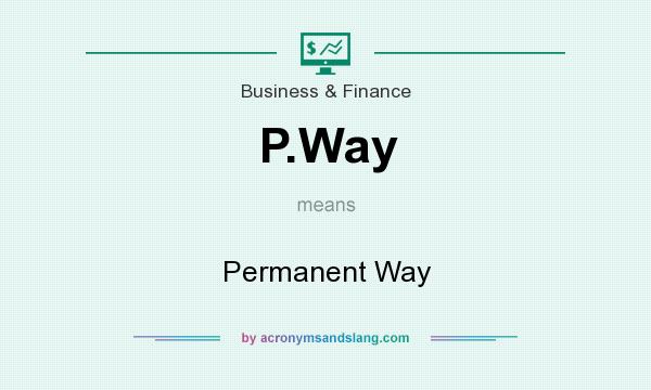 What does P.Way mean? It stands for Permanent Way