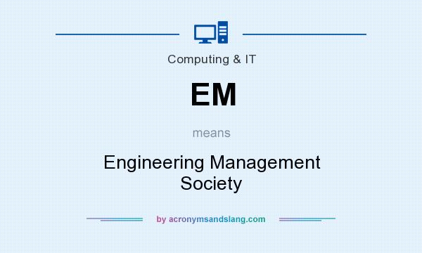 What does EM mean? It stands for Engineering Management Society