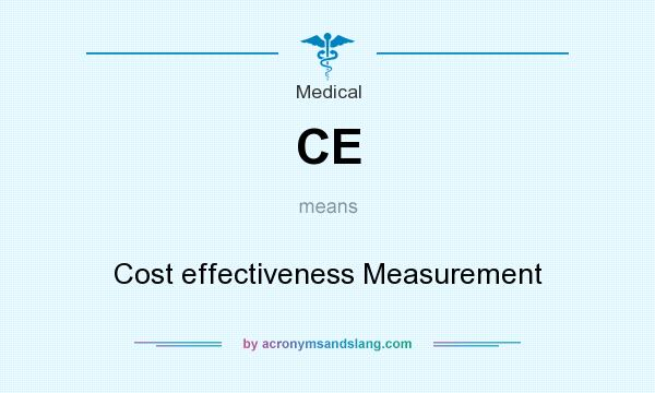 What does CE mean? It stands for Cost effectiveness Measurement