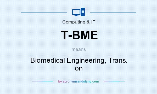 What does T-BME mean? It stands for Biomedical Engineering, Trans. on