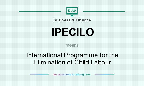 What does IPECILO mean? It stands for International Programme for the Elimination of Child Labour