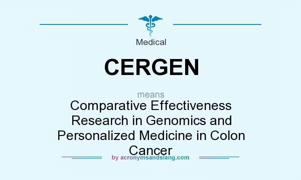 What does CERGEN mean? It stands for Comparative Effectiveness Research in Genomics and Personalized Medicine in Colon Cancer