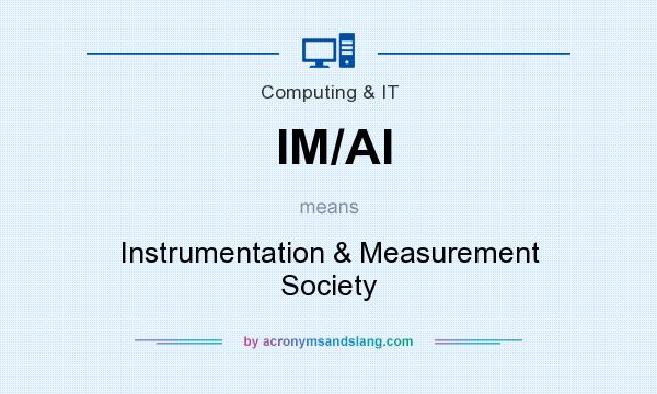 What does IM/AI mean? It stands for Instrumentation & Measurement Society