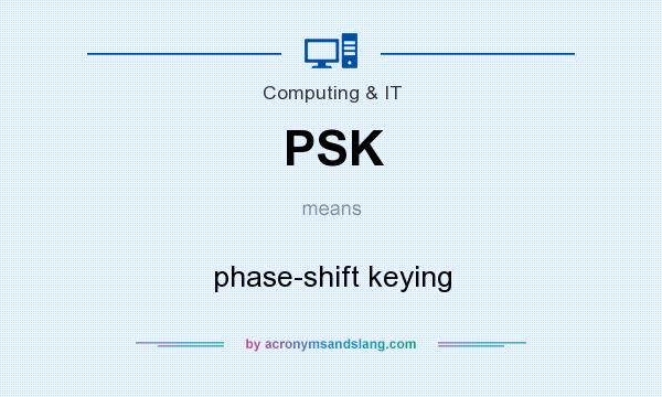 What does PSK mean? It stands for phase-shift keying