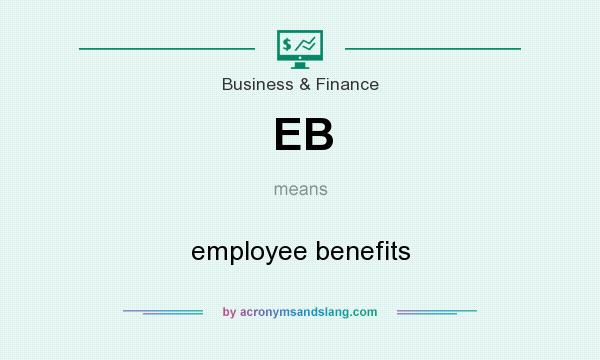 What does EB mean? It stands for employee benefits