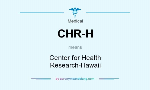 What does CHR-H mean? It stands for Center for Health Research-Hawaii