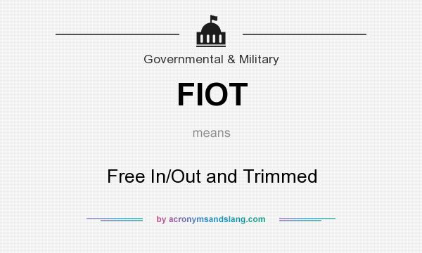 What does FIOT mean? It stands for Free In/Out and Trimmed