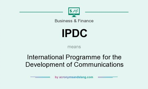 What does IPDC mean? It stands for International Programme for the Development of Communications