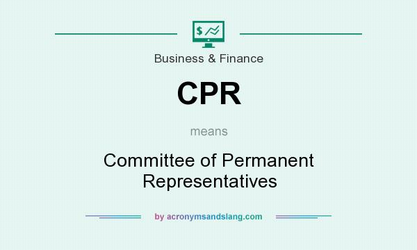 What does CPR mean? It stands for Committee of Permanent Representatives