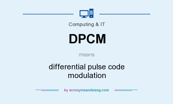 What does DPCM mean? It stands for differential pulse code modulation