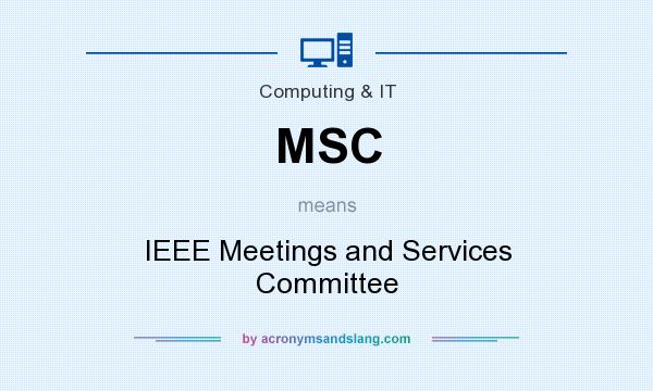 What does MSC mean? It stands for IEEE Meetings and Services Committee