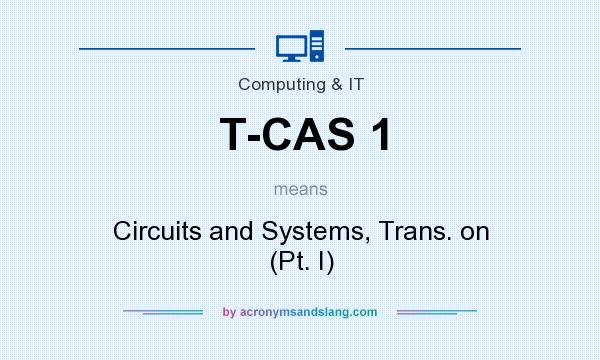 What does T-CAS 1 mean? It stands for Circuits and Systems, Trans. on (Pt. I)