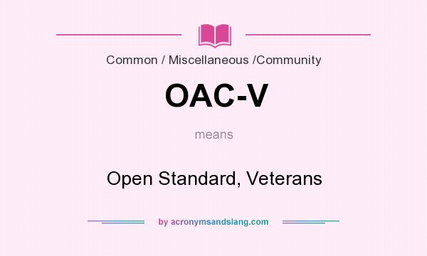 What does OAC-V mean? It stands for Open Standard, Veterans