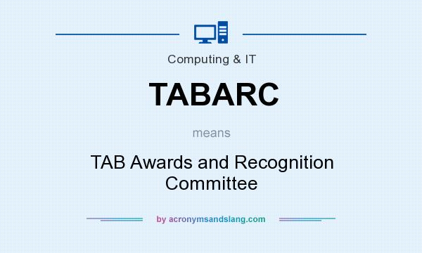 What does TABARC mean? It stands for TAB Awards and Recognition Committee