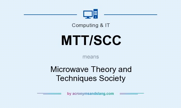What does MTT/SCC mean? It stands for Microwave Theory and Techniques Society