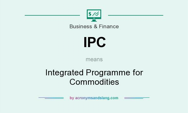 What does IPC mean? It stands for Integrated Programme for Commodities
