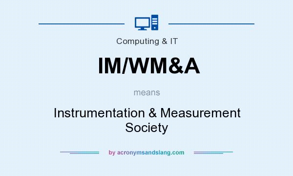 What does IM/WM&A mean? It stands for Instrumentation & Measurement Society