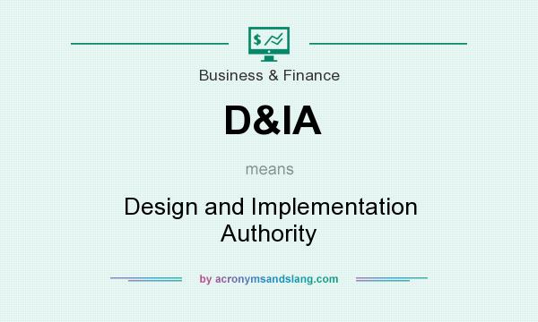What does D&IA mean? It stands for Design and Implementation Authority