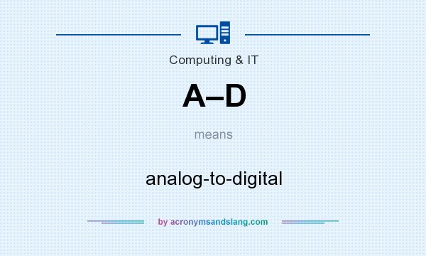 What does A–D mean? It stands for analog-to-digital