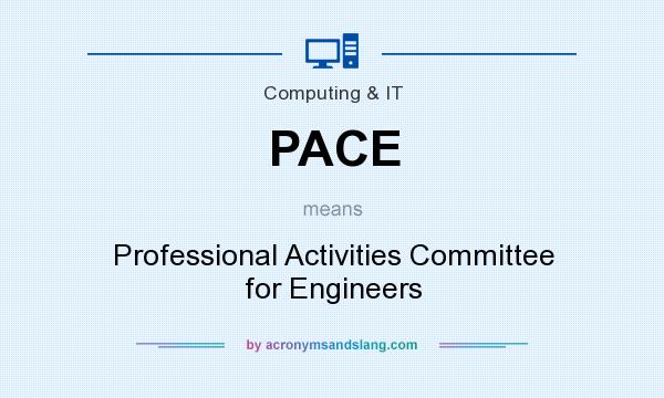 What does PACE mean? It stands for Professional Activities Committee for Engineers
