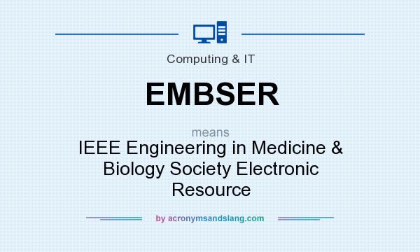 What does EMBSER mean? It stands for IEEE Engineering in Medicine & Biology Society Electronic Resource