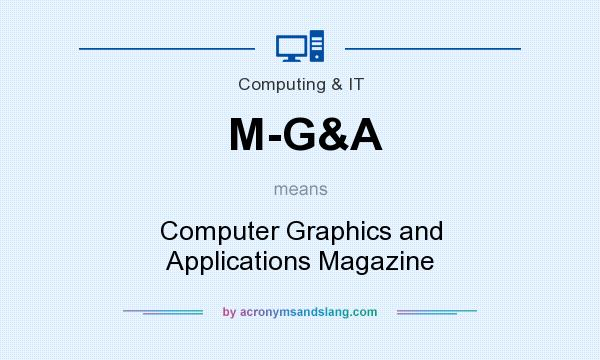 What does M-G&A mean? It stands for Computer Graphics and Applications Magazine