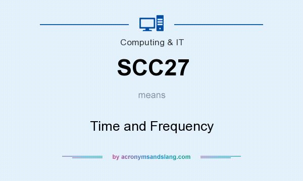 What does SCC27 mean? It stands for Time and Frequency