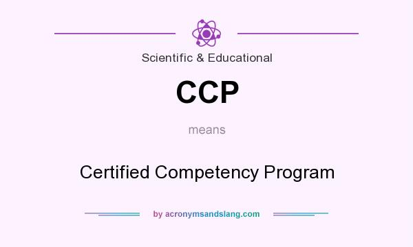 What does CCP mean? It stands for Certified Competency Program