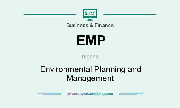 What does EMP mean? It stands for Environmental Planning and Management