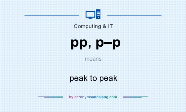 What does pp, p–p mean? It stands for peak to peak