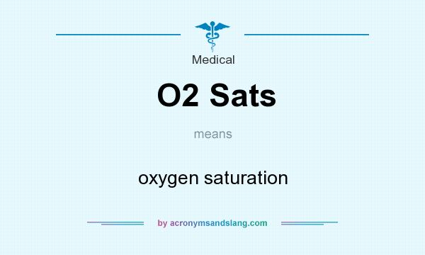 What does O2 Sats mean? It stands for oxygen saturation