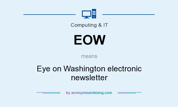 What does EOW mean? It stands for Eye on Washington electronic newsletter