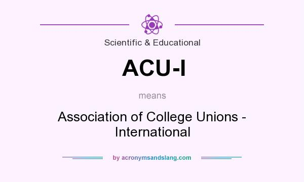 What does ACU-I mean? It stands for Association of College Unions - International