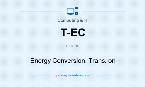 What does T-EC mean? It stands for Energy Conversion, Trans. on